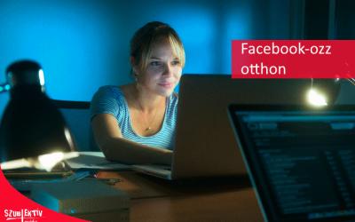 Maradj otthon és Facebook-ozz!