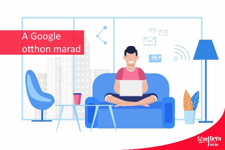 Otthon maradnak a Google-nél